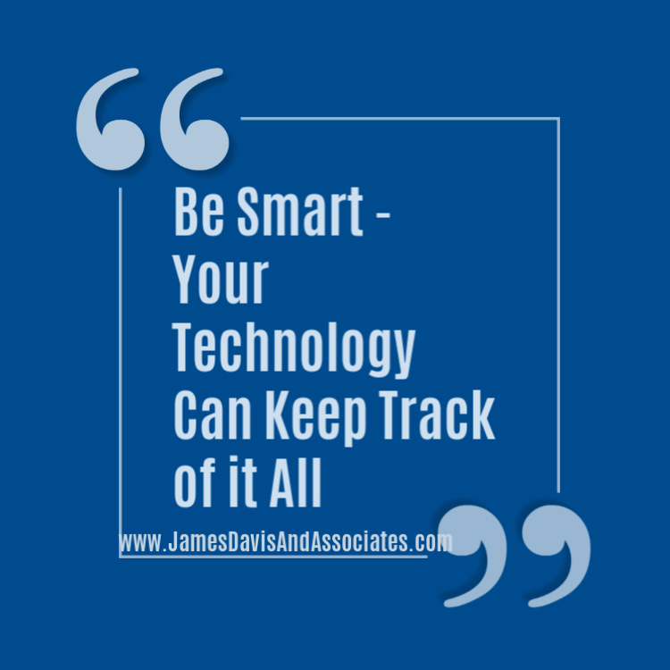 """Be Smart Your Technology Can Keep Track of it All"""""""