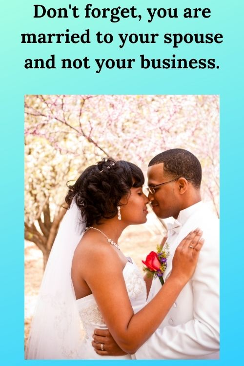 Don't forget, you are married to your spouse and not your business.