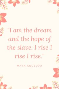I AM THE HOPE AND THE DREAM OF THE SLAVE MAYA ANGELOU