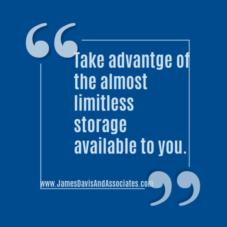 Take advantage of all the almost limitless storage available to you!
