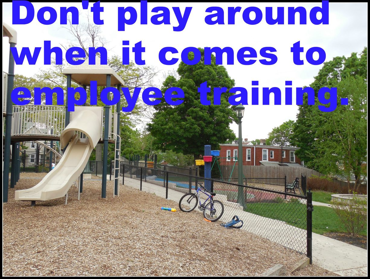 "picture of playground with words ""don't play around when it comes to employee training."""