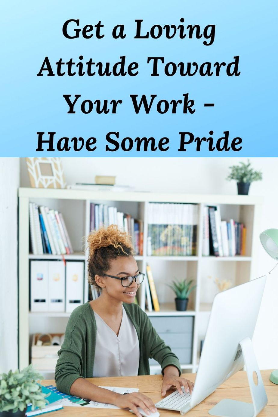 """picture of African American woman working and the words """"get a loving attitude toward your work - have some pride."""""""