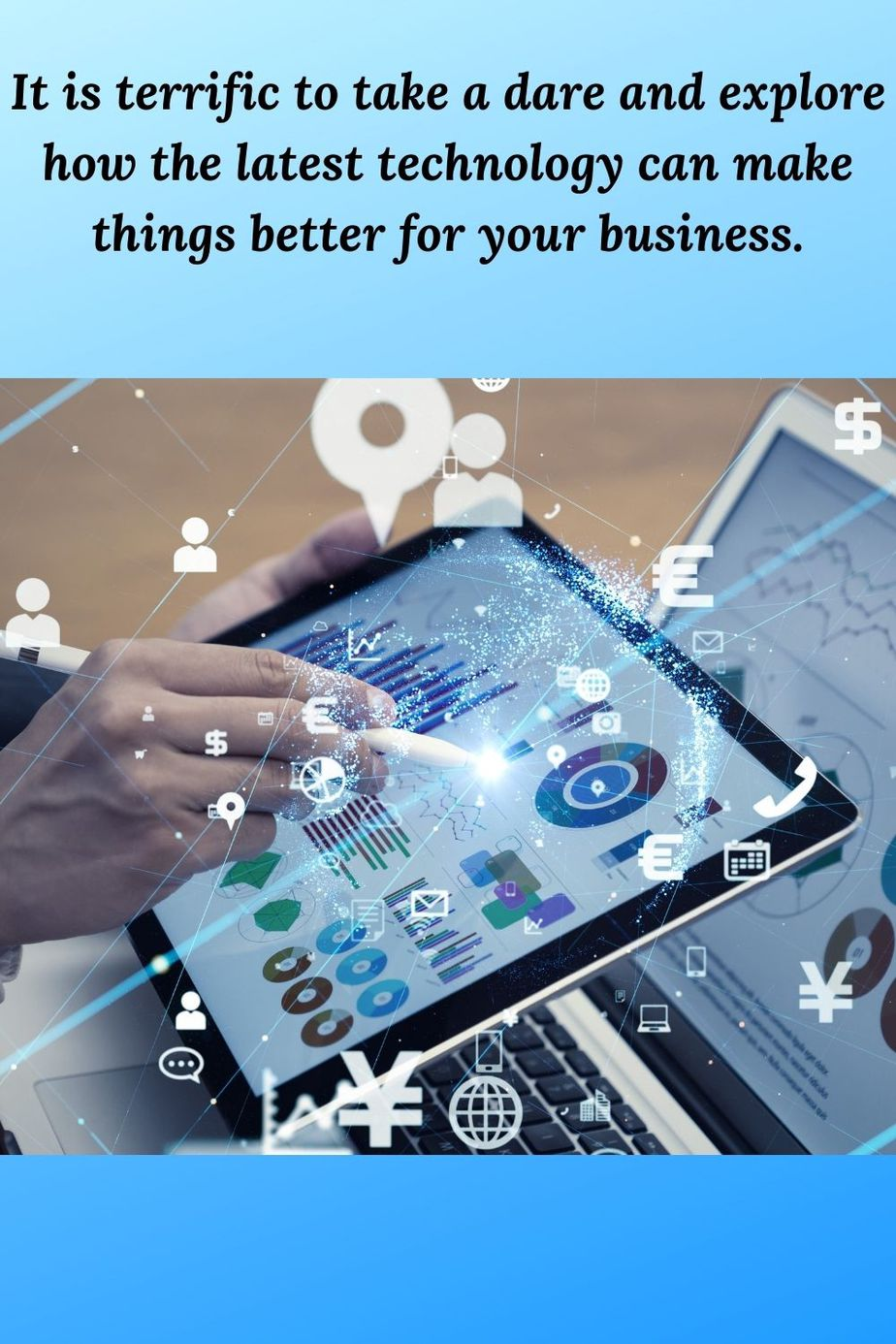 picture of woman using a tablet and the words It is terrific to take a dare and explore how the latest technology can make things better for your business.