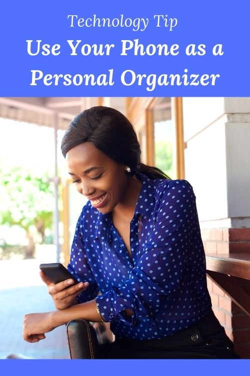 Technology Tip - Use Your Phone as a Personal Organizer