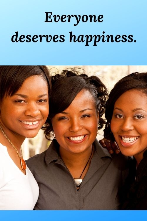 """Picture of happy African American women and the words """"Everyone deserves happiness."""""""