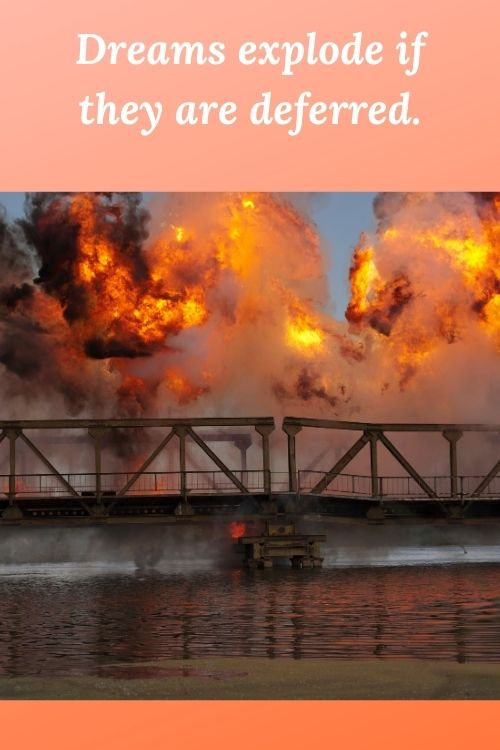 """Picture of an explosion on a bridge and the words """"Dreams explode if they are deferred."""""""