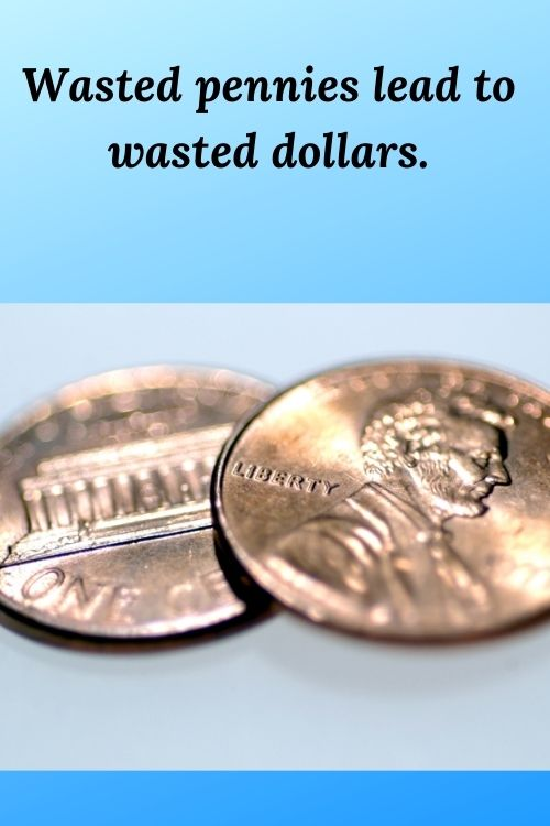 Wasted pennies lead to wasted dollars and 3 lessons for entrepreneurs