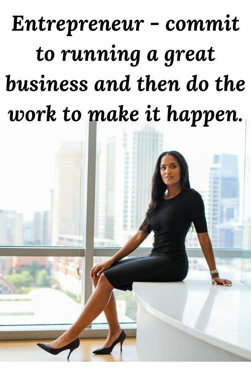 Entrepreneur-commit-to-running-a-great-business-and-then-do-the-work-to-make-it-happen.