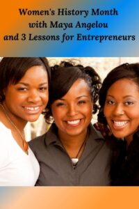 Women's History Month with Maya ANgelou and 3 essons for Entrepreneurs