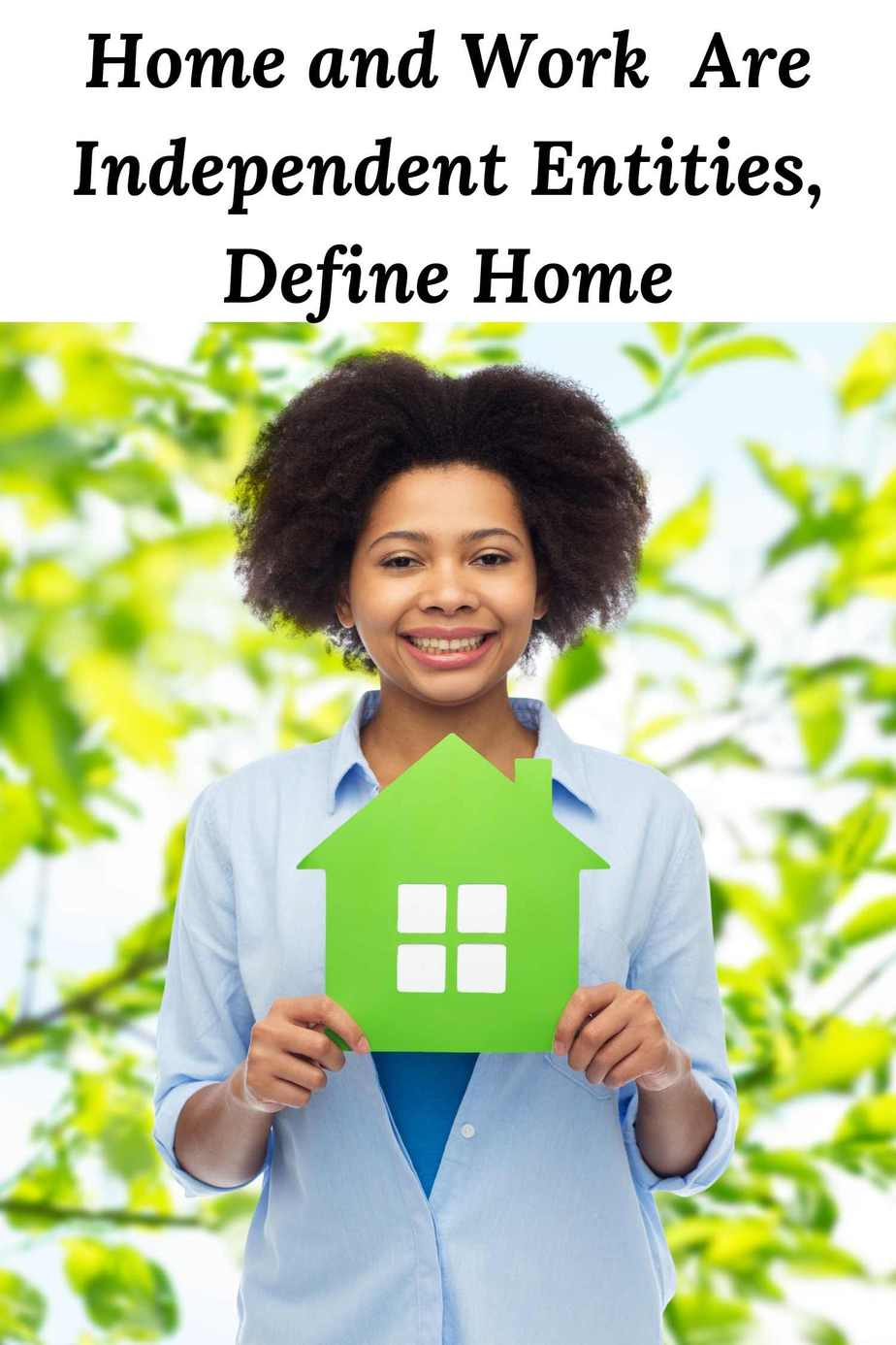 Home and work are independent entities, define home
