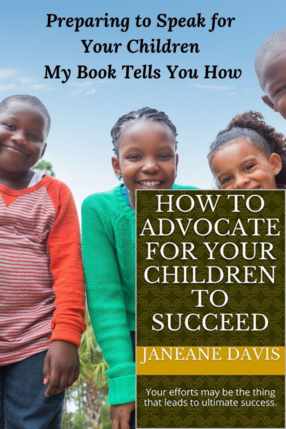 4 Smiling African American children and teh words Preparing-to-Speak-for-Your-Children and cover of teh book How t5o Advocate for Your Childress
